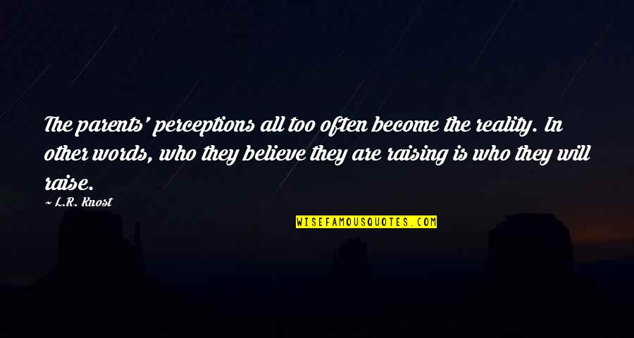 Perceptions Quotes By L.R. Knost: The parents' perceptions all too often become the