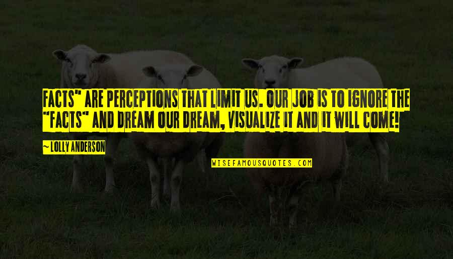 """Perceptions Quotes By Lolly Anderson: Facts"""" are perceptions that limit us. Our job"""