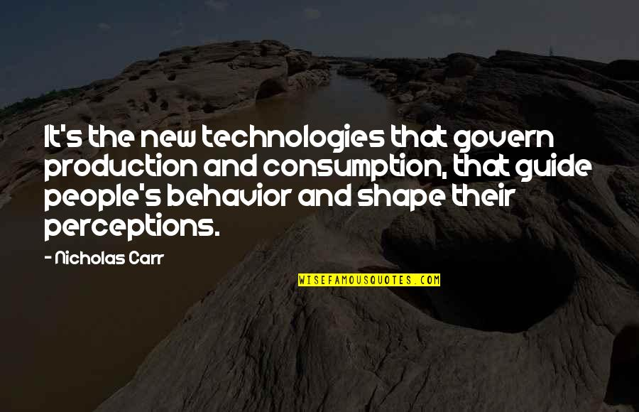 Perceptions Quotes By Nicholas Carr: It's the new technologies that govern production and