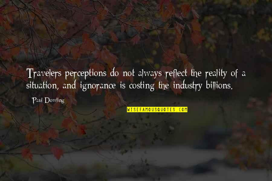 Perceptions Quotes By Paul Dowling: Travelers perceptions do not always reflect the reality