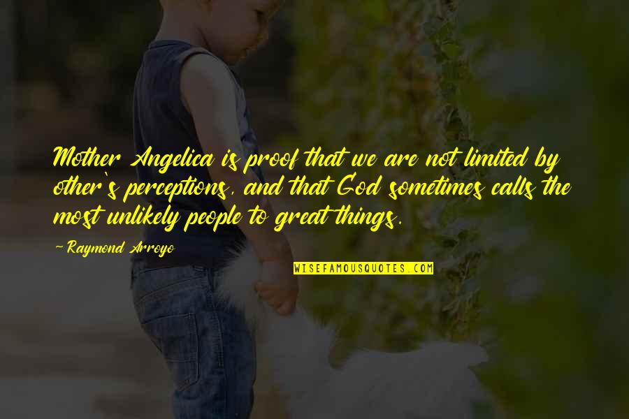 Perceptions Quotes By Raymond Arroyo: Mother Angelica is proof that we are not