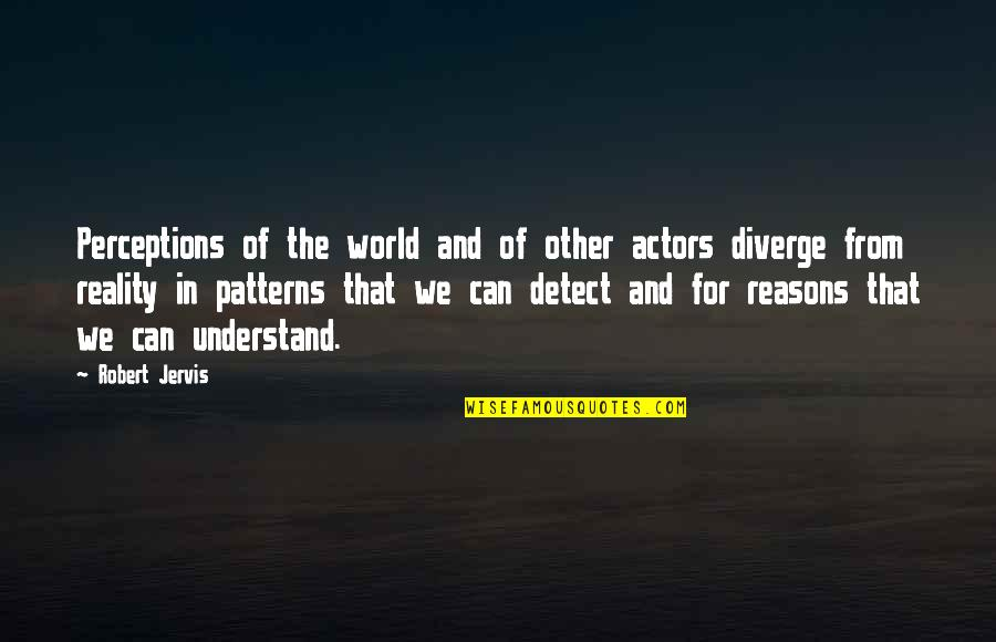 Perceptions Quotes By Robert Jervis: Perceptions of the world and of other actors