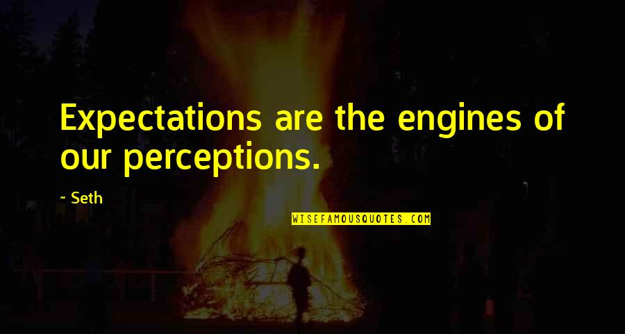 Perceptions Quotes By Seth: Expectations are the engines of our perceptions.