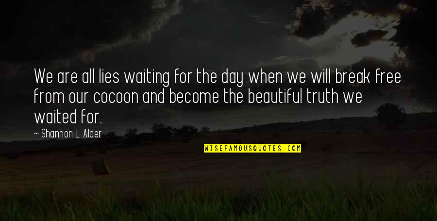 Perceptions Quotes By Shannon L. Alder: We are all lies waiting for the day