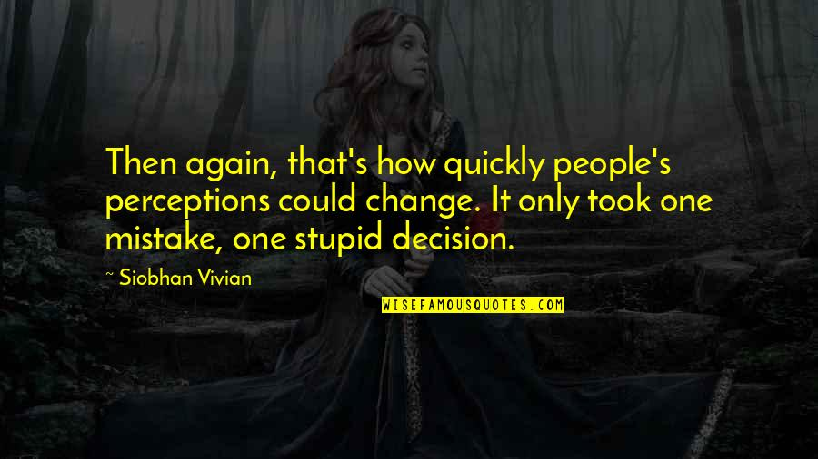 Perceptions Quotes By Siobhan Vivian: Then again, that's how quickly people's perceptions could