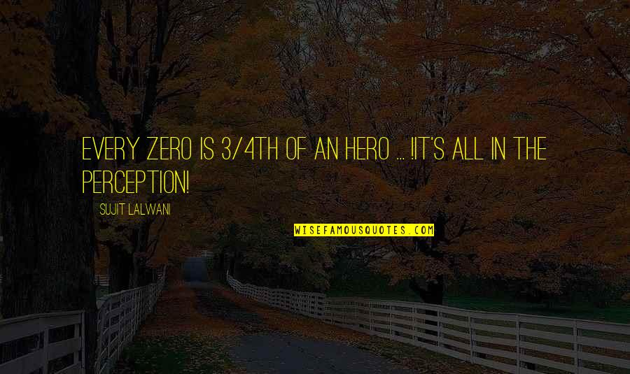 Perceptions Quotes By Sujit Lalwani: Every ZERO Is 3/4th Of an HERO ...