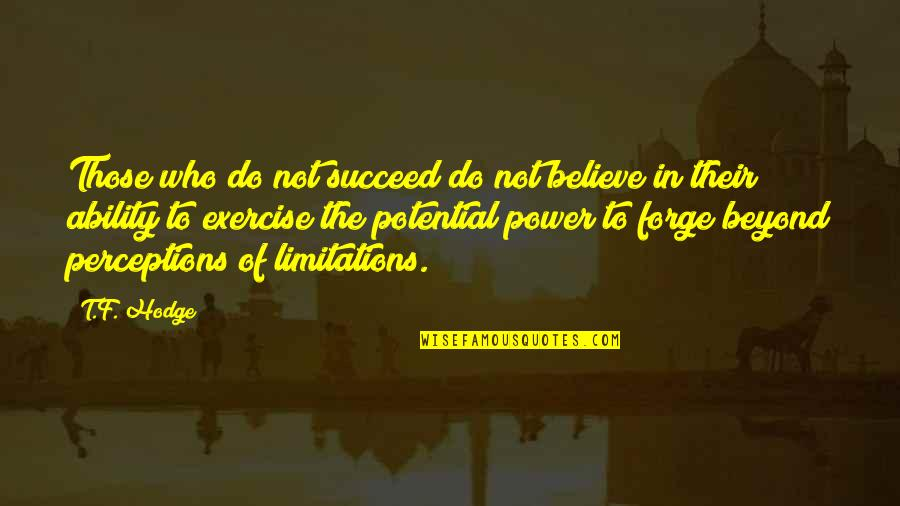 Perceptions Quotes By T.F. Hodge: Those who do not succeed do not believe