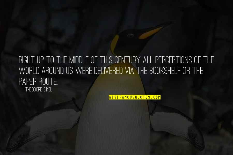 Perceptions Quotes By Theodore Bikel: Right up to the middle of this century