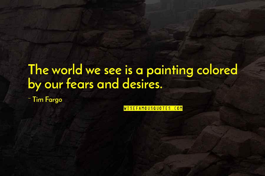 Perceptions Quotes By Tim Fargo: The world we see is a painting colored