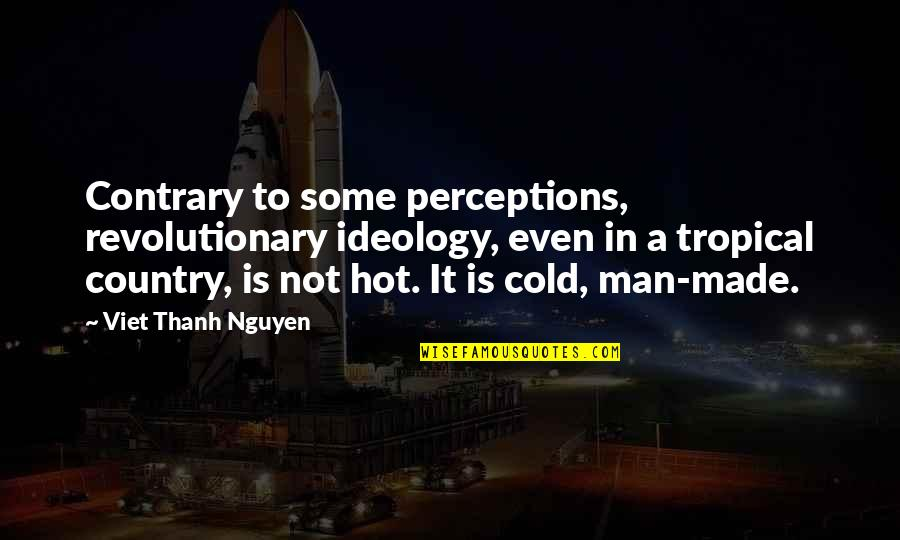 Perceptions Quotes By Viet Thanh Nguyen: Contrary to some perceptions, revolutionary ideology, even in