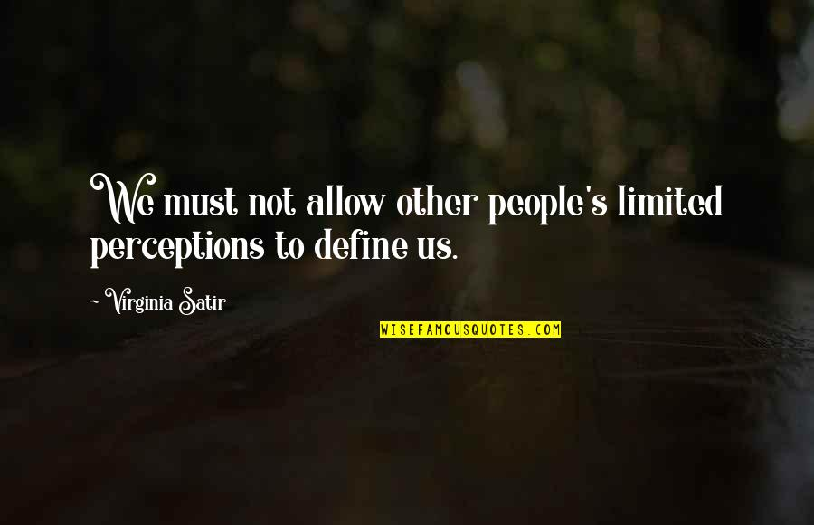 Perceptions Quotes By Virginia Satir: We must not allow other people's limited perceptions