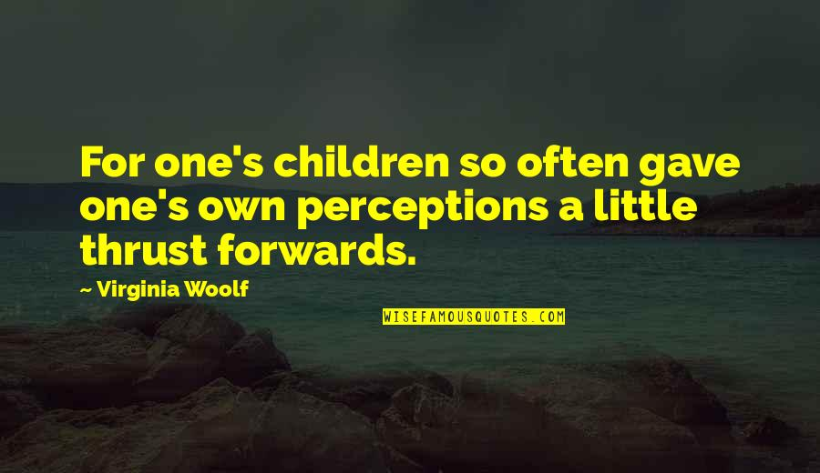 Perceptions Quotes By Virginia Woolf: For one's children so often gave one's own