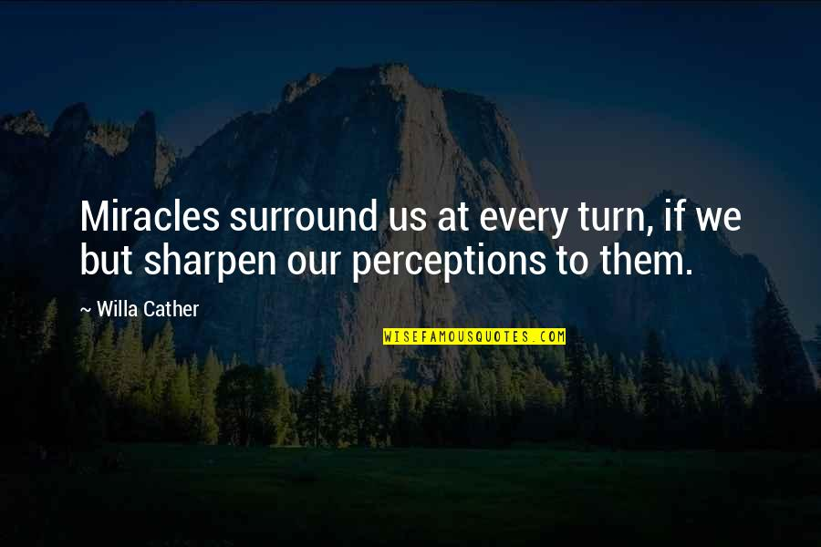 Perceptions Quotes By Willa Cather: Miracles surround us at every turn, if we