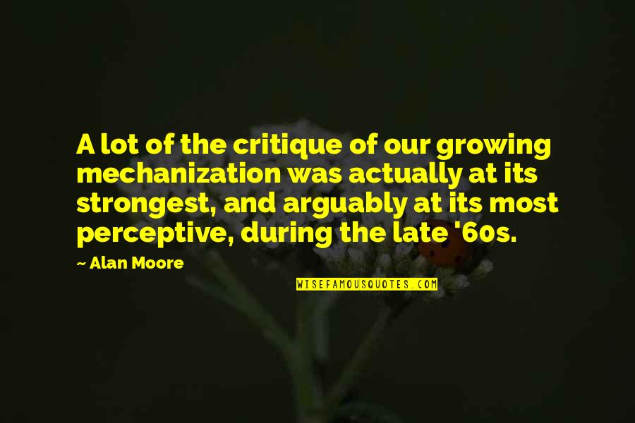 Perceptive Quotes By Alan Moore: A lot of the critique of our growing