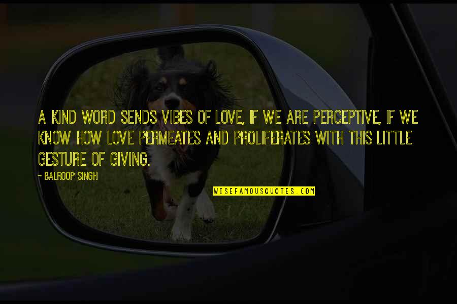Perceptive Quotes By Balroop Singh: A kind word sends vibes of love, if