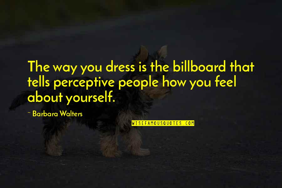 Perceptive Quotes By Barbara Walters: The way you dress is the billboard that