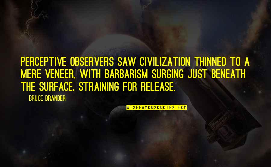 Perceptive Quotes By Bruce Brander: Perceptive observers saw civilization thinned to a mere