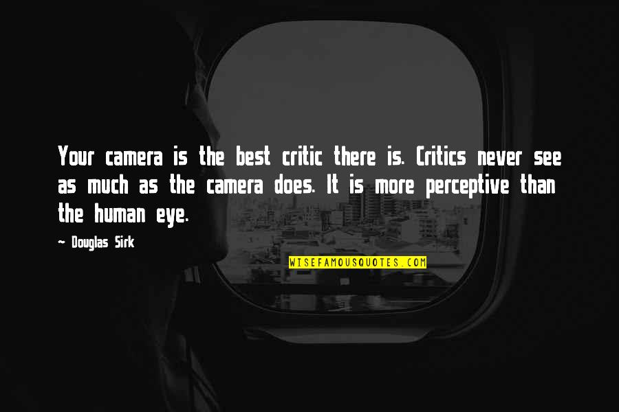 Perceptive Quotes By Douglas Sirk: Your camera is the best critic there is.