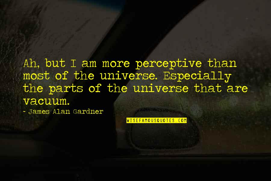 Perceptive Quotes By James Alan Gardner: Ah, but I am more perceptive than most