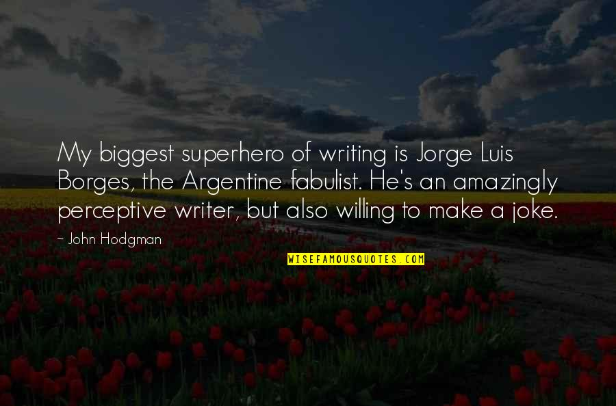 Perceptive Quotes By John Hodgman: My biggest superhero of writing is Jorge Luis
