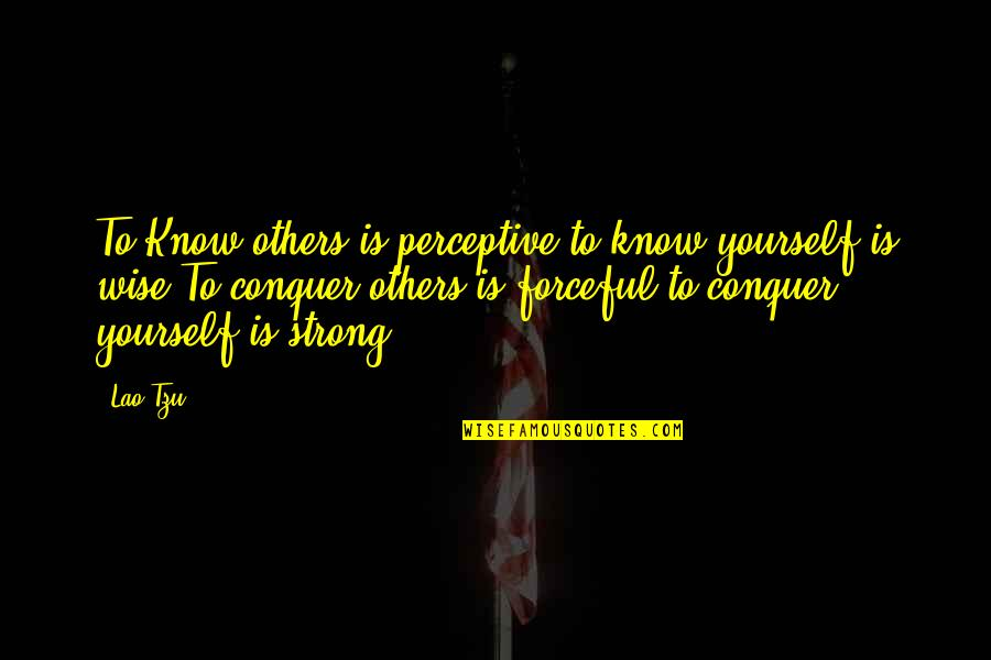 Perceptive Quotes By Lao-Tzu: To Know others is perceptive,to know yourself is