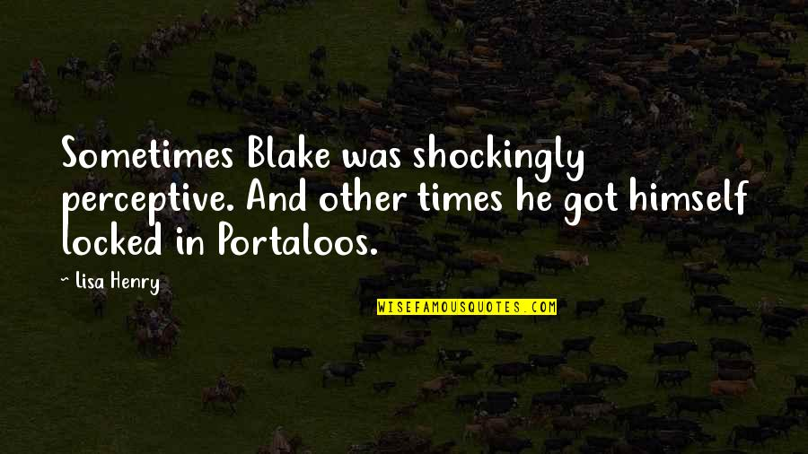 Perceptive Quotes By Lisa Henry: Sometimes Blake was shockingly perceptive. And other times