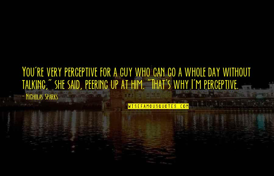 Perceptive Quotes By Nicholas Sparks: You're very perceptive for a guy who can