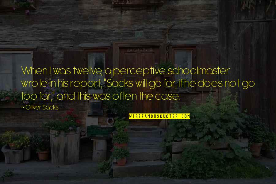 Perceptive Quotes By Oliver Sacks: When I was twelve, a perceptive schoolmaster wrote