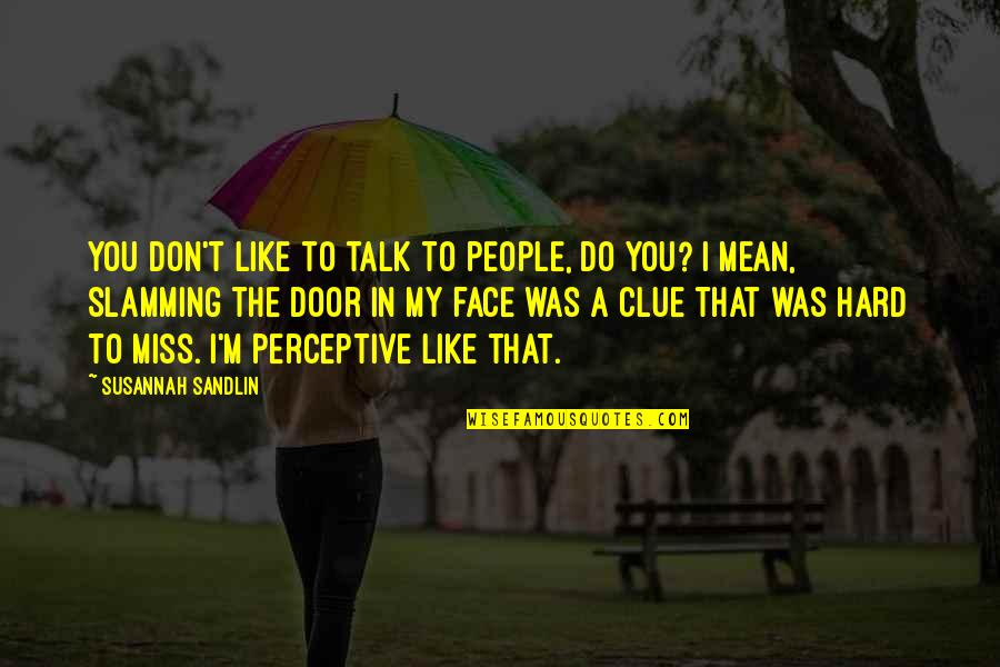 Perceptive Quotes By Susannah Sandlin: You don't like to talk to people, do