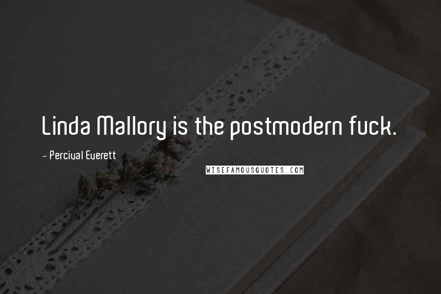 Percival Everett quotes: Linda Mallory is the postmodern fuck.