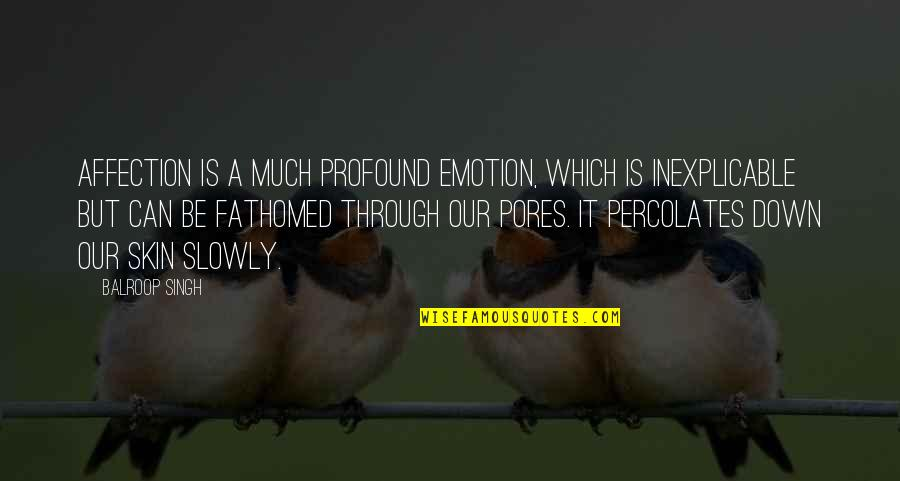 Percolates Quotes By Balroop Singh: Affection is a much profound emotion, which is