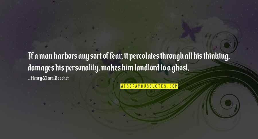 Percolates Quotes By Henry Ward Beecher: If a man harbors any sort of fear,