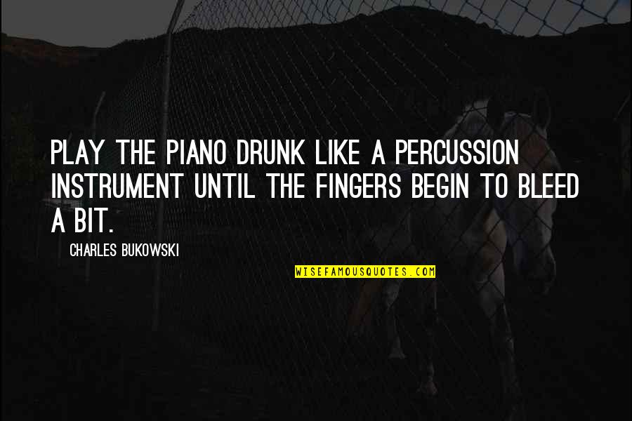 Percussion Quotes By Charles Bukowski: Play the Piano Drunk Like a Percussion Instrument