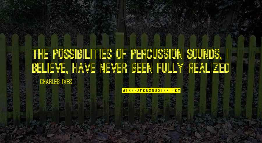 Percussion Quotes By Charles Ives: The possibilities of percussion sounds, I believe, have