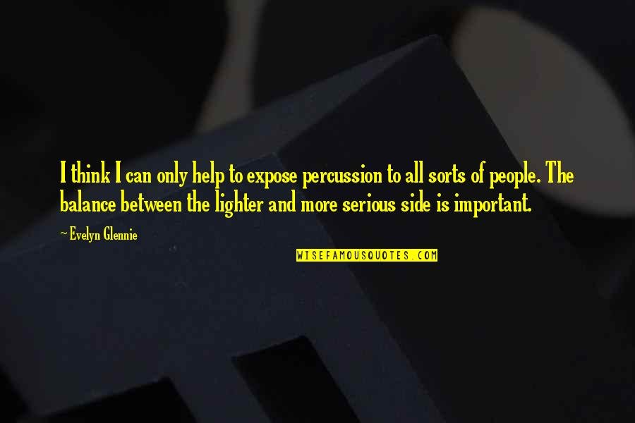 Percussion Quotes By Evelyn Glennie: I think I can only help to expose