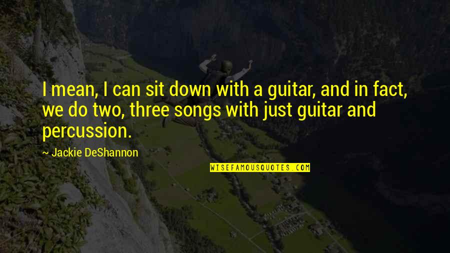 Percussion Quotes By Jackie DeShannon: I mean, I can sit down with a