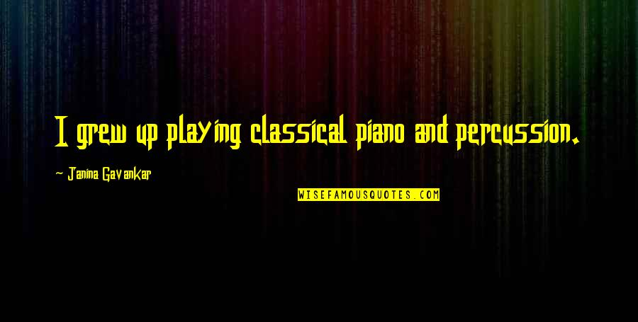 Percussion Quotes By Janina Gavankar: I grew up playing classical piano and percussion.