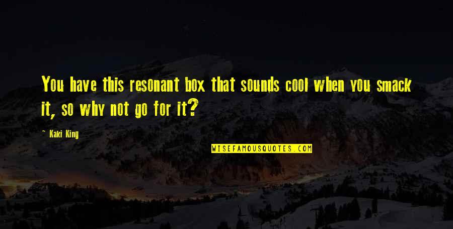 Percussion Quotes By Kaki King: You have this resonant box that sounds cool