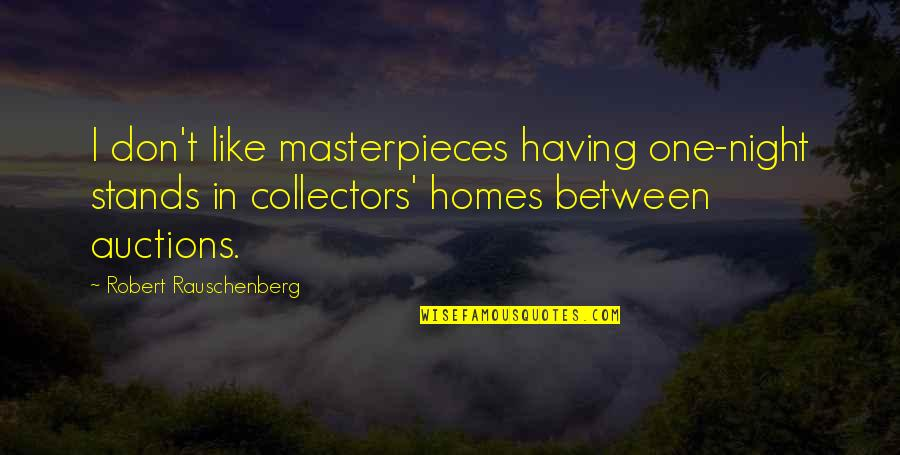 Percussion Quotes By Robert Rauschenberg: I don't like masterpieces having one-night stands in