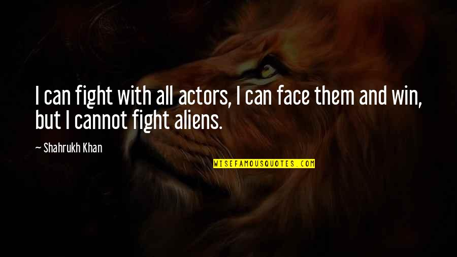 Percussion Quotes By Shahrukh Khan: I can fight with all actors, I can