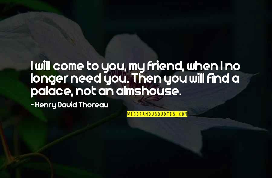 Perdita Durango Quotes By Henry David Thoreau: I will come to you, my friend, when