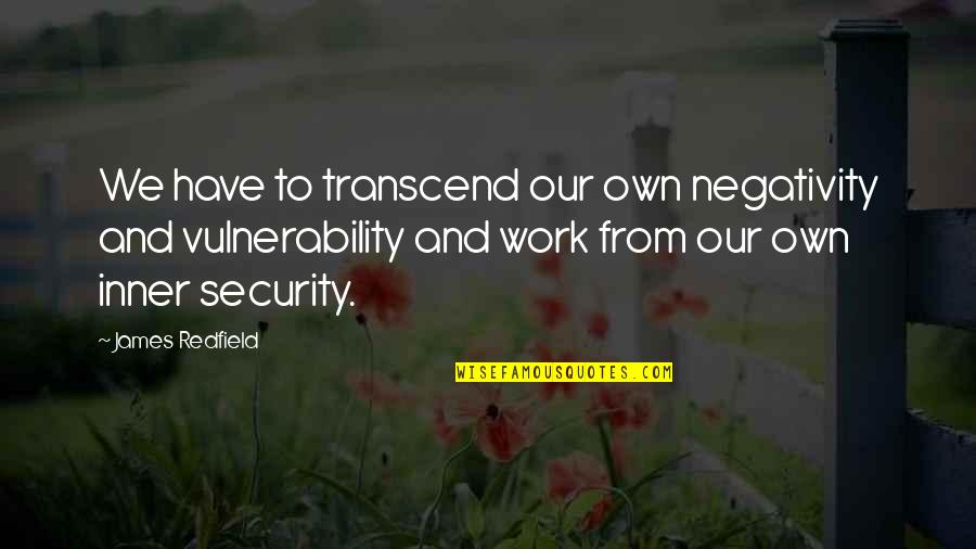 Perdita Durango Quotes By James Redfield: We have to transcend our own negativity and