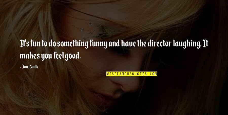 Perdita Durango Quotes By Jon Lovitz: It's fun to do something funny and have