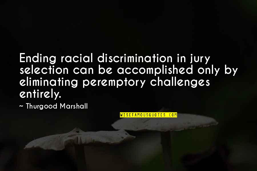 Peremptory Challenges Quotes By Thurgood Marshall: Ending racial discrimination in jury selection can be