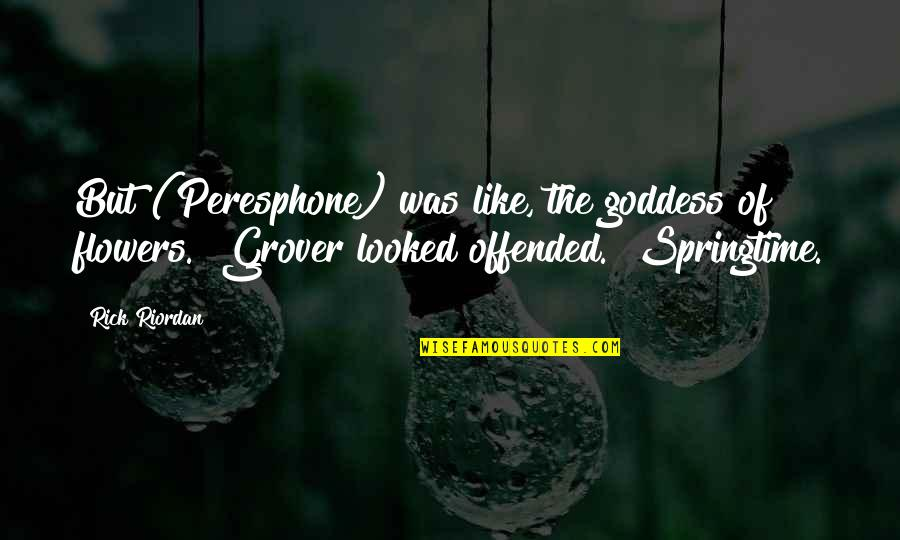 Peresphone Quotes By Rick Riordan: But (Peresphone) was like, the goddess of flowers.""