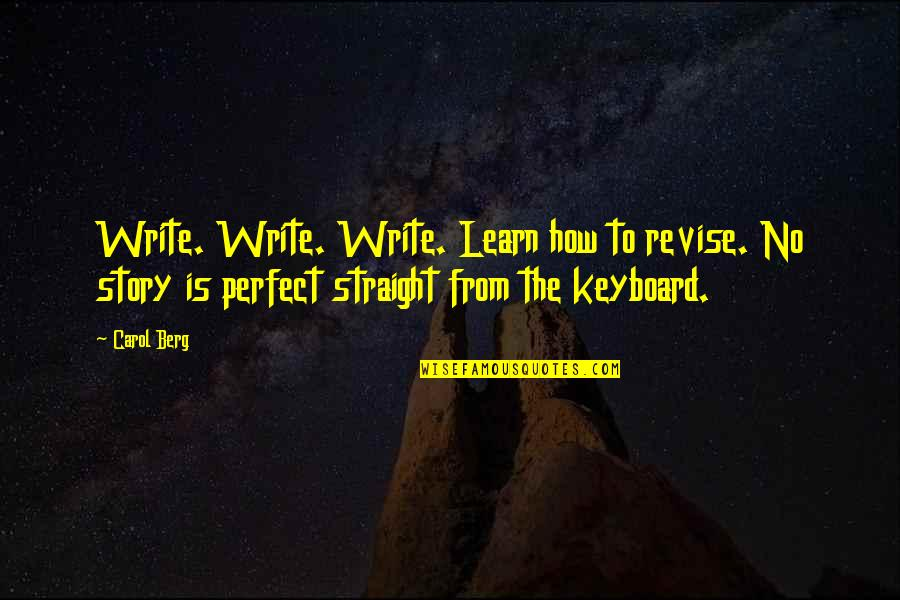 Perfect As You Are Quotes By Carol Berg: Write. Write. Write. Learn how to revise. No