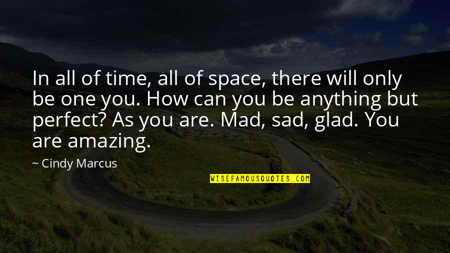 Perfect As You Are Quotes By Cindy Marcus: In all of time, all of space, there