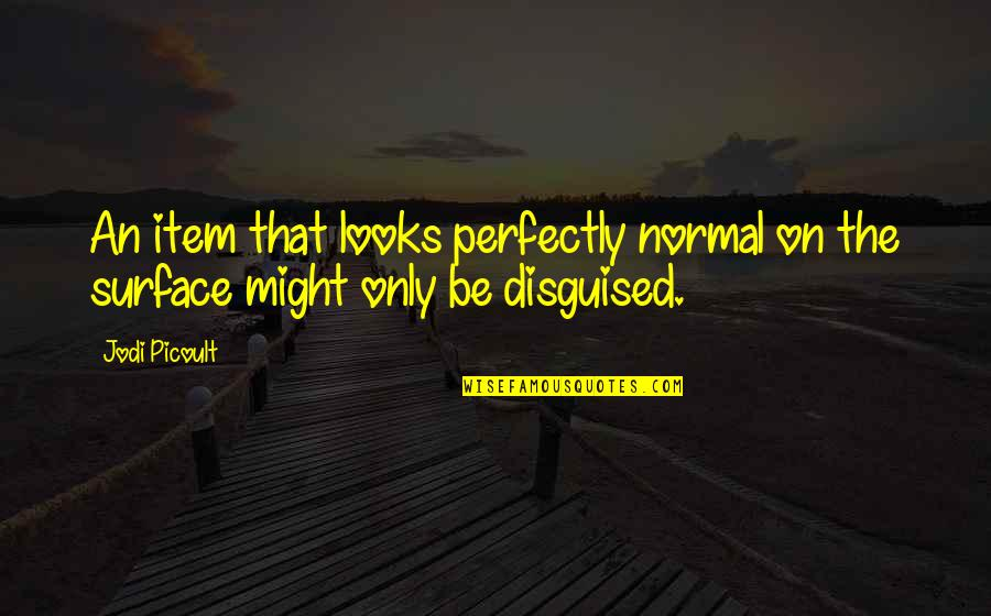Perfect As You Are Quotes By Jodi Picoult: An item that looks perfectly normal on the