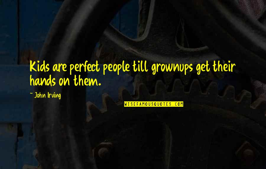 Perfect As You Are Quotes By John Irving: Kids are perfect people till grownups get their