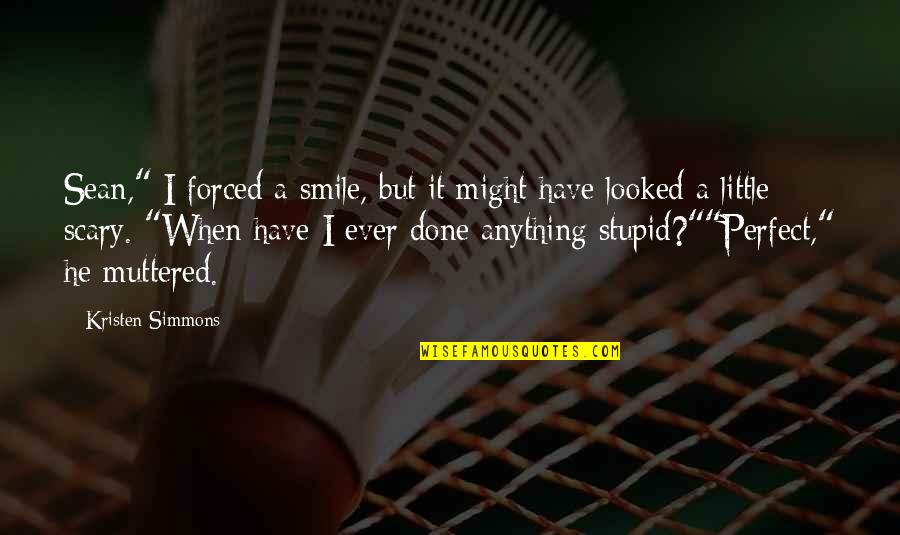 """Perfect As You Are Quotes By Kristen Simmons: Sean,"""" I forced a smile, but it might"""